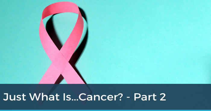 Just What Is Cancer? Pt 2
