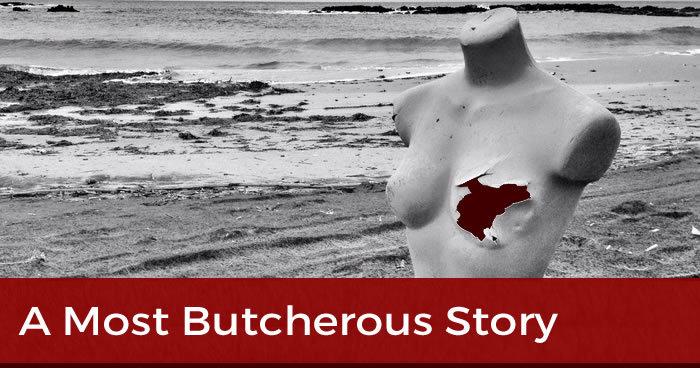 A most butcherous story