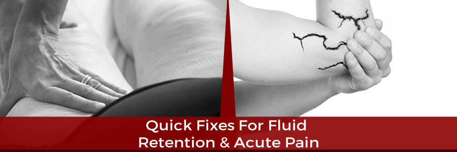 Quick Fixes for Fluid Retention and Acute Pain