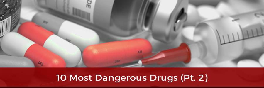 10 Most Dangerous Drugs (Pt. 2)