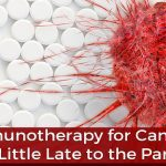 Immunotherapy for Cancer: A Little Late to the Party